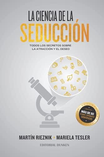 La Ciencia de la Seducción: Todos los secretos sobre la atracción y el deseo