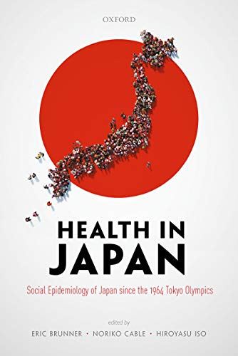 Health in Japan: Social Epidemiology of Japan since the 1964 Tokyo Olympics (English Edition)