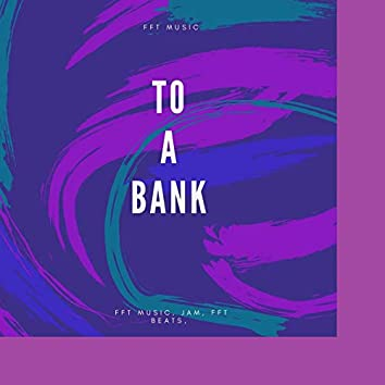 To a Bank