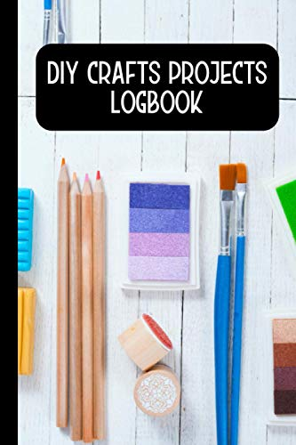 DIY Crafts Projects Logbook: A Do It Yourself Journal To Keep Record Of Project Name, Idea Source, Date Started, Deadline, Concept Sketch, Co-Workers, ... - DIY Arts & Crafts Gifts For Men, Women
