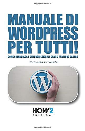 MANUALE DI WORDPRESS PER TUTTI!: Come creare Blog e Siti professionali, gratis, partendo da zero (Copertina flessibile)
