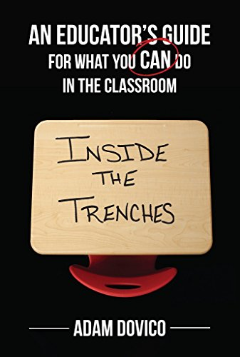 Inside the Trenches: An Educators Guide for What You CAN Do in the Classroom (English Edition)