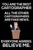 You Are The Best Cartographer All The Other Cartographers Are Fake News. Everyone Agrees. Believe Me.: Trump 2020 Notebook, Funny Productivity ... For Work, Schedule Book, For Map Makers