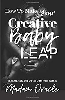 How to Make Your Creative Baby Leap: The Secrets to Stir Up the Gifts from Within
