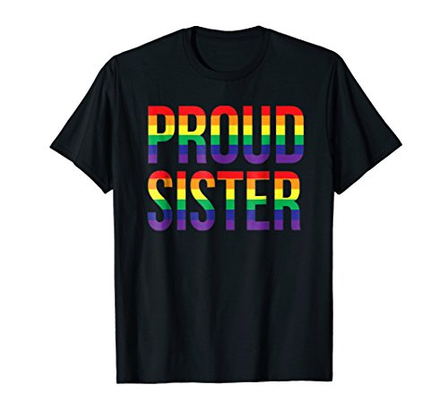 Proud Sister Gay Lesbian LGBT Pride Support T Shirt