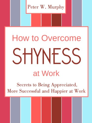 Download How to Overcome Shyness at Work - Secrets to Being Appreciated, More Successful and Happier at Work (English Edition) B006ZMCGYK