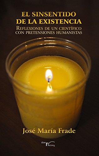 El sinsentido de la Existencia: Reflexiones de un científico con pretensiones humanistas
