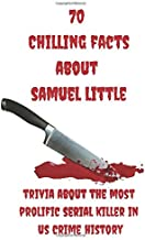 70 Chilling Facts about Samuel Little: Trivia about the most Prolific Serial Killer in US Crime History