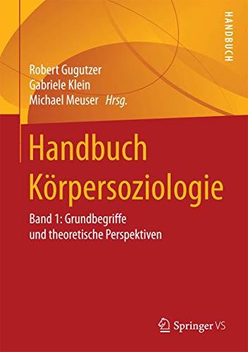 Handbuch Körpersoziologie: Band 1: Grundbegriffe und theoretische Perspektiven