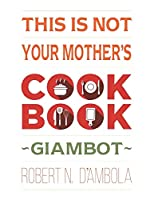 This Is Not Your Mother's Cookbook