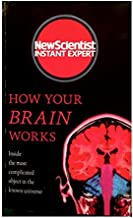 HOW YOUR BRAIN WORKS: NEW SCIENTIST INSTANT EXPERT