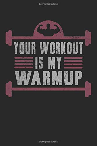Your Workout Is My Warmup Gym Fitness Kraftsport Bodybuilding: Notebook - notebook - notepad - diary - planner - grid - dotted notebook - 6 x 9 inches (15.24 x 22.86 cm) - 120 pages