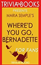 Trivia: Where'd You Go, Bernadette: A Novel By Maria Semple (Trivia-On-Books)