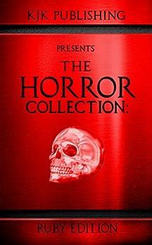 The Horror Collection: Ruby Edition by [Ronald  Kelly, Guy N. Smith, Tom Deady, Kyle M. Scott, Lex H.  Jones, Calvin Demmer, Christopher  Motz, John Kennedy, Kevin J. Kennedy, Natasha Sinclair]