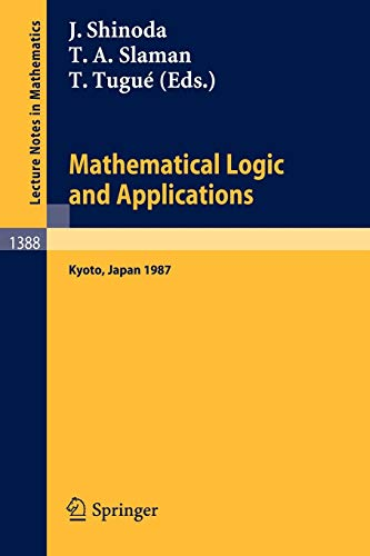 Mathematical Logic and Applications: Proceedings of the Logic Meeting held in Kyoto, 1987 (Lecture Notes in Mathematics (1388))