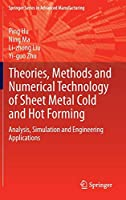Theories, Methods and Numerical Technology of Sheet Metal Cold and Hot Forming: Analysis, Simulation and Engineering Applications (Springer Series in Advanced Manufacturing)