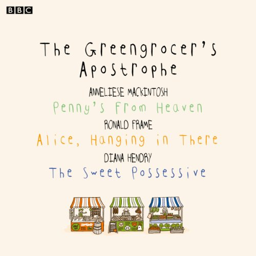 The Greengrocer's Apostrophe: Penny's from Heaven, Alice, Hanging in There, The Sweet Possessive (BBC Radio 4: Afternoon Reading) audiobook cover art