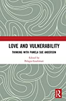 Love and Vulnerability: Thinking with Pamela Sue Anderson