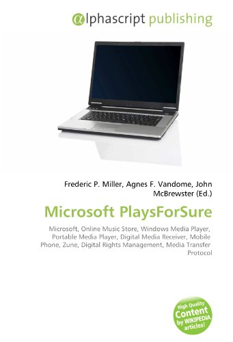 Microsoft PlaysForSure: Microsoft, Online Music Store, Windows Media Player,  Portable Media Player, Digital Media Receiver, Mobile  Phone, Zune, Digital Rights Management, Media Transfer  Protocol