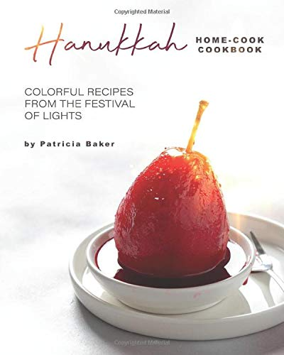 Hanukkah Home-Cook Cookbook: Colorful Recipes from the Festival of Lights