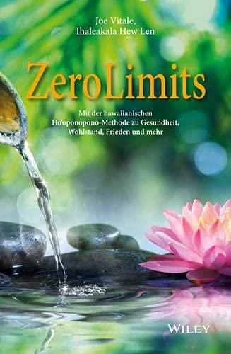 Zero Limits : Mit der hawaiianischen Ho'oponopono-Methode zu Gesundheit, Wohlstand, Frieden und mehr