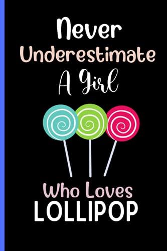 Never Underestimate A Girl Who Loves Lollipop: Cute Lollipop Notebook Journals, Blank Lined Lollipop Journal Notebook For Girls, Journaling and ... Notebook Journal For kids Girls