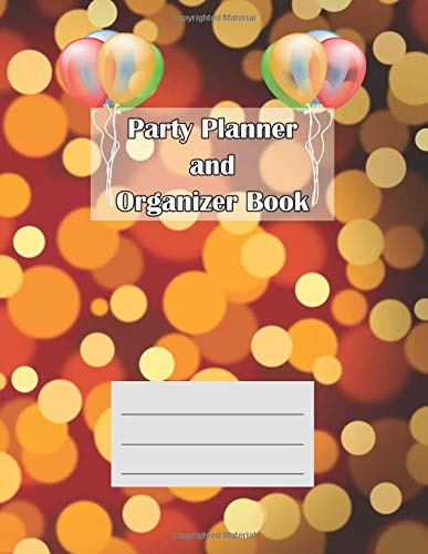 Party Planner and Organizer Book: Monthly  Planner, Things  to  Do, Invitation  Card,  Poster  Mockup, Party  Budget  Tracker, Menu  Planner, Recipe ... Schedule, Theme  &  Decorations 8.5
