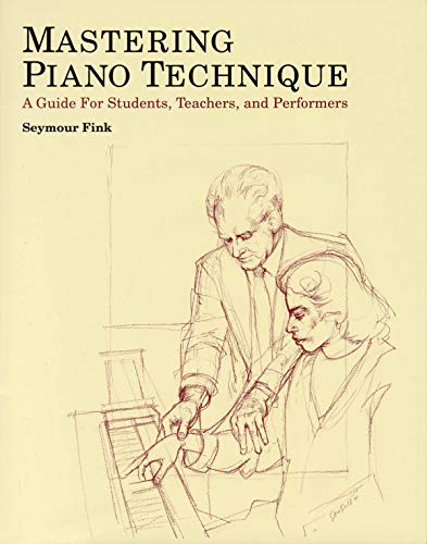 Mastering Piano Technique: A Guide for Students, Teachers and Performers (Amadeus)
