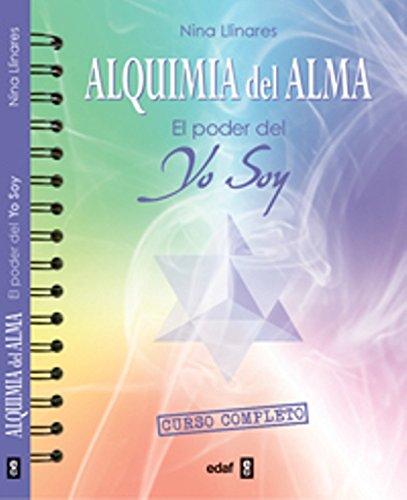 La Alquimia Del Alma. El Poder Del Yo Soy (Tabla de Esmeralda)