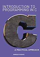Introduction to C programming. A practical approach Front Cover