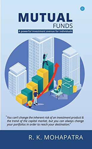 MUTUAL FUNDS: A POWERFUL INVESTMENT AVENUE FOR INDIVIDUALS by [R K Mohapatra]