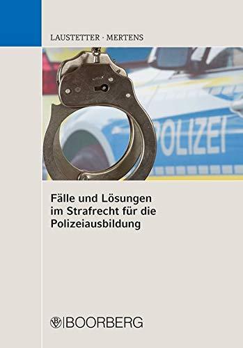 Fälle und Lösungen im Strafrecht für die Polizeiausbildung: fr die Polizeiausbildung