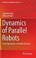 Dynamics of Parallel Robots: From Rigid Bodies to Flexible Elements (Mechanisms and Machine Science (35))
