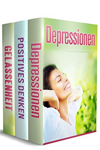 Depressionen I Positives Denken I Gelassenheit: Mit wunderbarer Selbsthilfe gegen Depression endlich innere Ruhe gewinnen