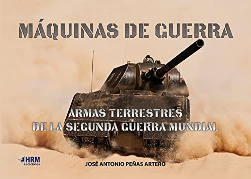 Máquinas de Guerra: Armas terrestres de la Segunda Guerra Mundial