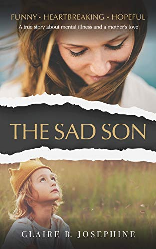 The Sad Son: A true story about mental illness and a mother's love