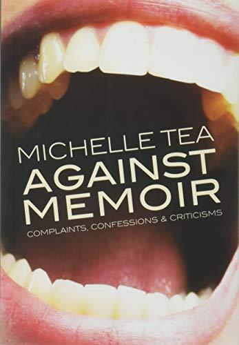 Image of Against Memoir: Complaints, Confessions & Criticisms