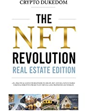 The Nft Revolution - Real Estate Edition: 2 in 1 practical guide for beginners to create, buy and sell Non-fungible tokens & disruptive projects of virtual land, properties and worlds