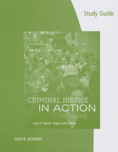 Study Guide for Gaines/Miller's Criminal Justice in Action: The Core, 7th