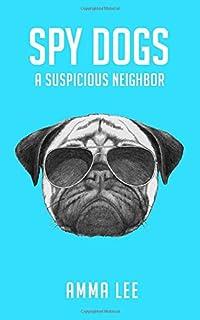 Spy Dogs: A Suspicious Neighbor: Volume 1