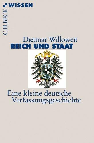 Reich und Staat: Eine kleine deutsche Verfassungsgeschichte (Beck\'sche Reihe 2776)