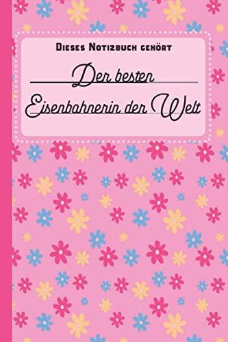 Dieses Notizbuch gehört der besten Eisenbahnerin der Welt: Notizbuch   Journal   To Do Liste für Eisenbahnerinnen - über 100 linierte Seiten mit viel Platz für Notizen - Tolle Geschenkidee