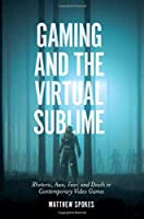 Gaming and the Virtual Sublime: Rhetoric, Awe, Fear, and Death in Contemporary Video Games