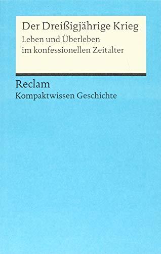Der Dreißigjährige Krieg: Leben und Überleben im konfessionellen Zeitalter (Kompaktwissen Geschichte) (Reclams Universal-Bibliothek)