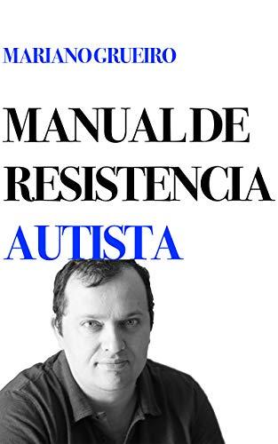 Manual de resistencia autista: un manual escrito por su autor, una persona con autismo