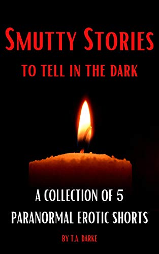 Smutty Stories to Tell in the Dark: A Collection of 5 Paranormal Erotic Shorts (English Edition)