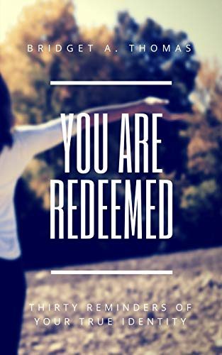 You Are Redeemed: Thirty Reminders of Your True Identity