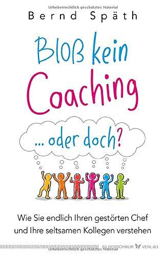 Bloß kein Coaching ... oder doch?: Wie Sie endlich Ihren gestörten Chef und Ihre seltsamen Kollegen verstehen