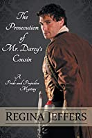 The Prosecution of Mr. Darcy's Cousin 1941859259 Book Cover