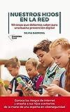 Nuestros hijos en la red: 50 cosas que debemos saber para una buena prevención digital